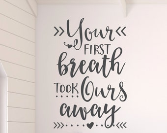 Your first breath took ours away, Vinyl Wall Decal Art Nursery Quote Removable sticker Arrows Modern Nursery decor CT4557