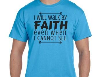 I Will Walk By Faith Even When I Cannot See, Christian T-Shirt, Religious Shirt, Jesus, Faith Short Sleeve Shirt, Church Shirt, Faith, God