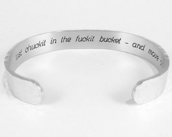 """Birthday Risqué / Divorce Gift - """"(with or without any age)... just chuckit in the fuckit bucket - and move on! """" - 3/8"""" hidden message cuff"""