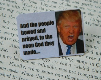 Anti Trump lapel pin And the people bowed and prayed to the neon god they made....