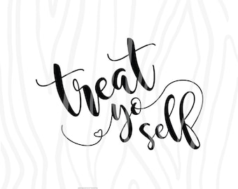 SVG / DXF - Treat Yo Self, Instant Download (Funny Vector Art / Saying)