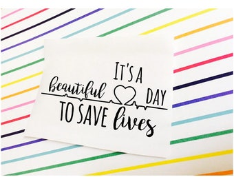 It's a beautiful day to save lives decal, decal, sticker, greys anatomy inspired