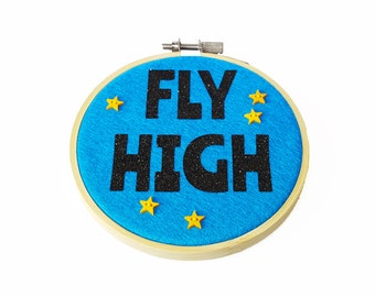 Fly High Embroidery Hoop Wall Hanging - Positive Quote Artwork - Motivational Mantra - Inspirational Art