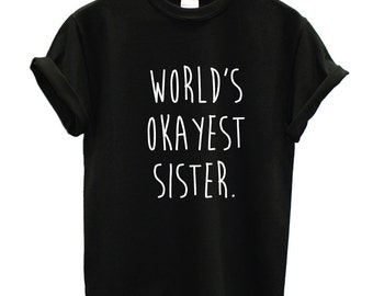 World's Okayest Sister - brother t shirt - funny gift for sister - sister gift tshirt - Birthday Gift - Christmas gift