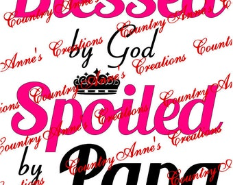 "SVG PNG DXF Eps Ai Wpc Cut file for Silhouette, Cricut, Pazzles, ScanNCut ""Blessed by God spoiled by Papa"" svg"