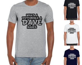 What a Difference A Dave Makes - Mens/Adults Tshirt - Novelty/Funny/Gift/Present/Father's Day/Xmas - David Name Joke