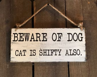 Beware of dog, Cat is shifty also wood sign