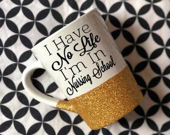 I Have No Life I'm In Nursing School Mug // Nursing School // Nurse Cup // Glitter Cup // Glitter Coffee Mug // Wonderfully Made Creations