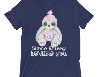EASTeR/Some BUNNY LOVES You/Watercolor Easter Bunny/Cute Tee/Easter Egg Hunt/Easter Gifts/Adults Easter Shirt/Tri-blend Short sleeve T-shirt