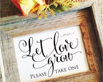 Let love grow sign succulent favor sign seed favor sign wedding please take one sign wedding sign for plant favors ( FrameNOT included)