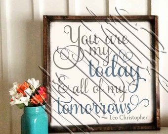 You are My Today and all of my Tomorrows Quote SVG PNG JPG
