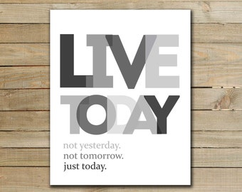 LIVE TODAY -  inspirational quote art poster - printable typography art