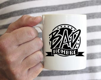 Bad Hombre Mug, Funny Coffee Mug, Bad Hombre Coffee Mug