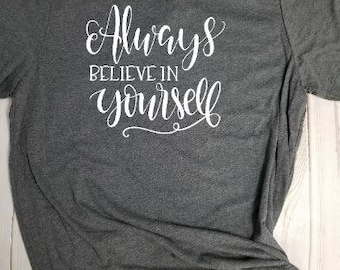 T-shirt- Always believe in yourself! Choose your own color!