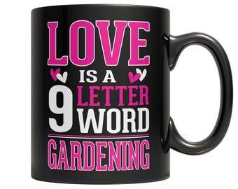 Love is a 9 letter word Gardening Mug