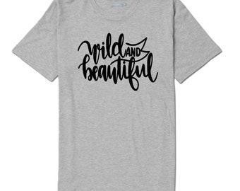 Wild and Beautiful Inspirational Unisex T Shirt Many Sizes Colors Custom Gift Jenuine Crafts