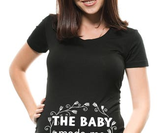 Maternity T-Shirt Funny Pregnancy Top The Baby Made Me Eat It Maternity Top Birth Announcement True Maternity Shirt