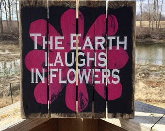 The Earth Laughs in Flowers Wood Pallet Painted Sign