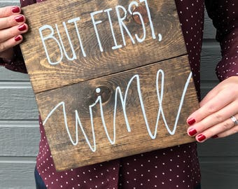 But first, wine wood sign | Wood plank sign | Farmhouse decor