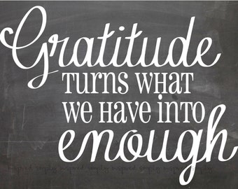 Gratitude Turns What We Have Into Enough Printable Wall Art for Your Home -  8X10