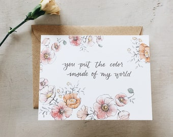 You put the color inside of my world// greeting card- Mother's Day - anniversary - wedding - in love - birthday - friendship