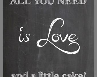 PRINTABLE 8x10 All You Need Is Love And A Little Cake CHALKBOARD SIGN