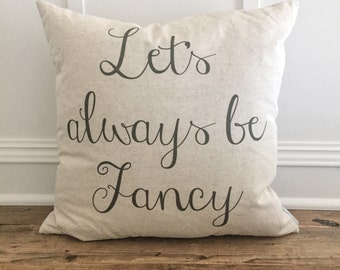 Let's Always Be Fancy Pillow Cover