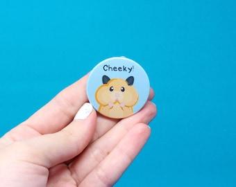 Hamster badge, cheeky badge, cute badge, puns, hamster pin, funny badges, pun badges, pins, button badges