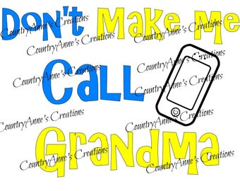 """SVG PNG DXF Eps Ai Wpc Cut file for Silhouette, Cricut, Pazzles  -""""Don't make me call grandma"""" svg"""