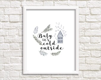 Baby it's cold outside Christmas print