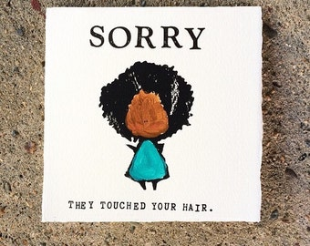 Sorry They Touched Your Hair - Letterpressed Card