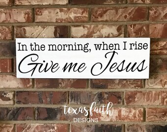 Wood Painted Sign In the Morning When I Rise Give Me Jesus