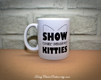 Show Me Your Kitties Ceramic Coffee Mug - Cat Coffee Cup, Tea Mug, Cute Cat Coffee Mug, Cat Mug, Cat Lover, Printed Mug, Gift for Cat Lover
