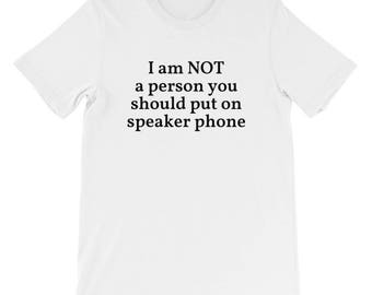 I am NOT a person you should put on speaker phone
