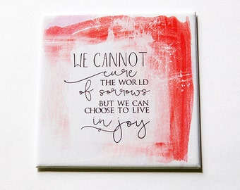 Live in Joy Magnet, Inspirational Saying, Fridge magnet, We cannot cure the world of sorrows but we can choose to live in joy (5591)