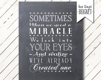 "Sometimes When We Need A Miracle We Look Into You Eyes And Realize We've Already Created One - 8x10"" INSTANT DOWNLOAD"