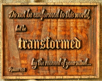 Carved Wood Sign, Romans 12:2 Do not be conformed to the world but be transformed  (with Free Shipping)