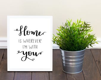 Home is Wherever Im with You Printable, Home Decor, Hand Lettered, Wall Art, Gift, Calligraphy, 8x10, Digital Download