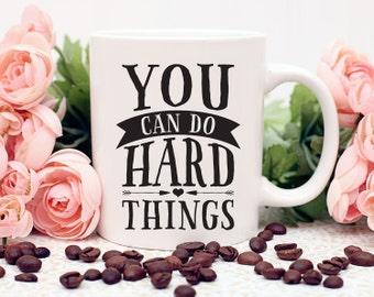 Inspirational quote Mug, You Can Do Hard Things, Coffee Cup, Coffee Lovers Gift, Quote Mug, Coffee Mug, Coffee Mug Gift , Statement Mug