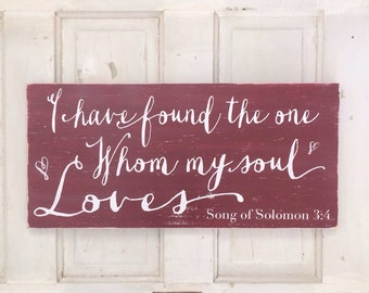 Song of Solomon 3:4  I Have Found the One Whom My Soul Loves Hand Painted Distressed Sign