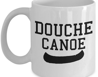 Douche Canoe Mug - Sarcastic People Gift - Are You a Douche? - Ceramic  Coffee Tea Cup - 11oz and BIG 15oz Sizes - Made When Ordered