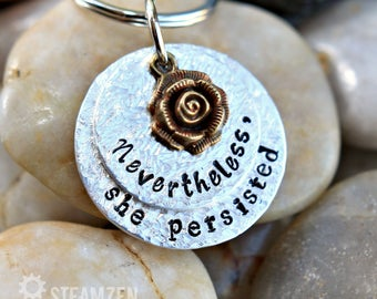 Nevertheless, She Persisted Hand Stamped Key chain - Women's Voice - Equality - Political - Feminist - Inspirational Rally Cry - Resistance