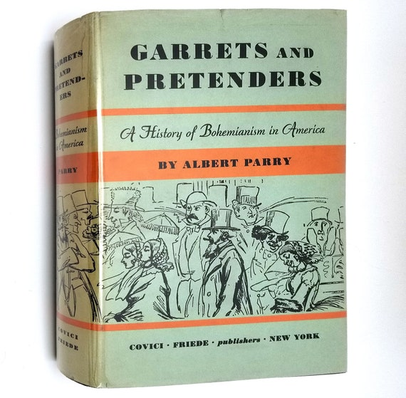 Garrets and Pretenders: A History of Bohemianism in America by Albert Parry 1933 1st Edition Hardcover HC w/ Dust Jacket DJ - Covici Friede
