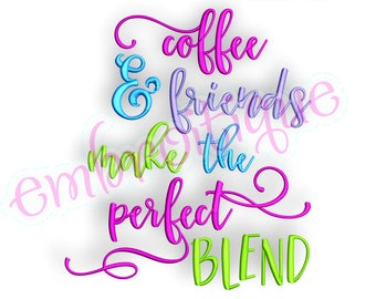 Coffee & Friends Make the Perfect Blend -Instant Download Machine Embroidery Design