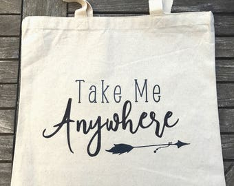 Take Me Anywhere, Cotton Tote Bag, Tote Shopper, Canvas Tote Bag, Market Bag, Quote Tote Bag, Gift, Shopping Bag, Library Bag, Everyday bag