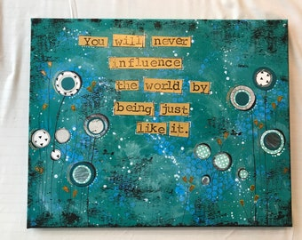Mixed Media 16X20 Canvas You Will Never Influence the World by Being Just Like It Blue Green Black Gold