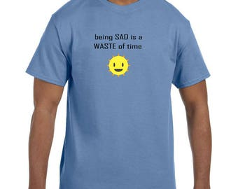Funny Humor Tshirt Being Sad is a Waste of Time Smiley Face Sunshine model xx10168