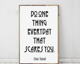 Eleanor Roosevelt Quote, Do One Thing Every Day That Scares You, Fear Motivational Print, Wall Art, Home Decor Typography Printable Print