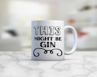 This Might Be Gin |This Might Be Gin Mug | This Might Be | Gin Mug | Coffee Mug | Mug | Best Friend Gift | Gifts for Her | Coworker Gift