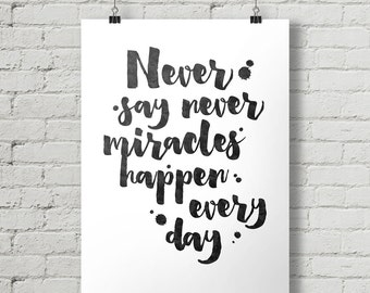 Never Say Never Miracles Happen - Inspirational Quote Typography Poster Printable